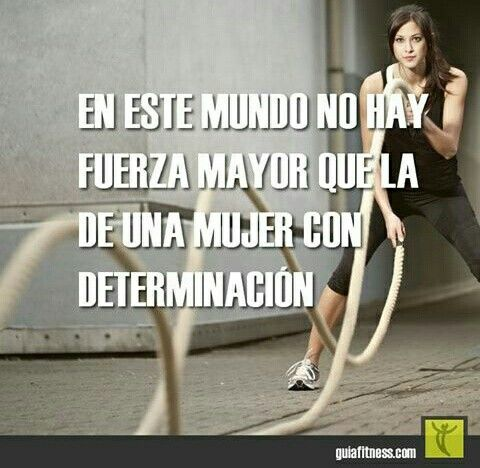 En este mundo no hay fuerza mayor que la de una mujer con determinación.