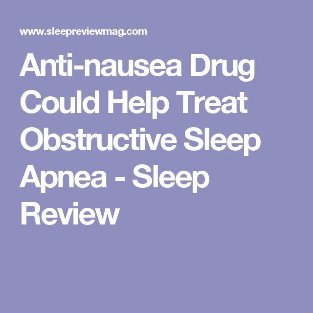 Anti-nausea Drug Could Help Treat Obstructive Sleep Apnea - Sleep Review