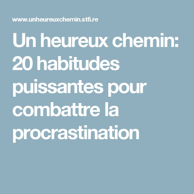 Un heureux chemin: 20 habitudes puissantes pour combattre la procrastination