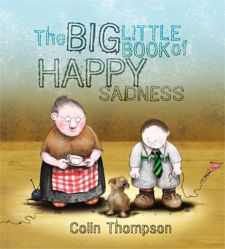 The Big Little Book of Happy Sadness - earned the IRA/CBC Children's Choices award and the CBCA Shortlist, Best Picture Book of the Year award
