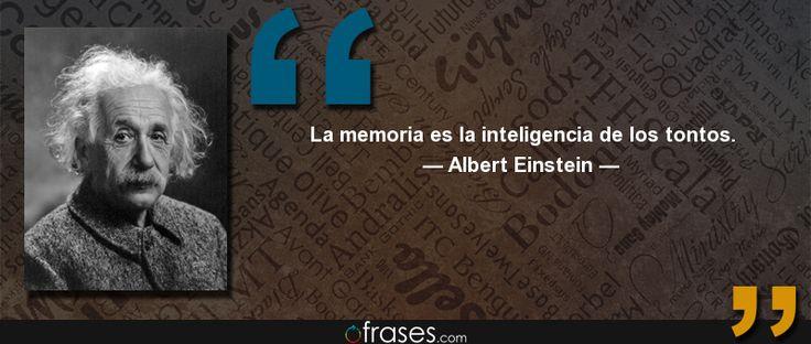 La memoria es la inteligencia de los tontos. — Albert Einstein