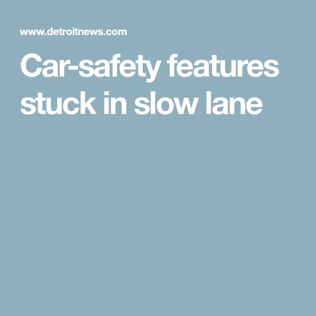 Car-safety features stuck in slow lane