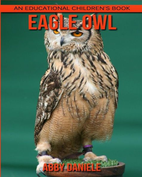Eagle Owl! An Educational Children's Book about Eagle Owl with Fun Facts & Photos