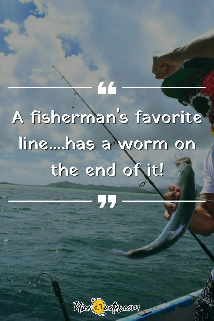 A Fisherman S Favorite Line Fishing Quotes Funny Fishing Quotes Funny Hilarious Fishing Quotes