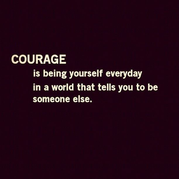 proud of yourself quotes and sayings | Courage Being yourself everyday Ina World that tells you to be Someone ...
