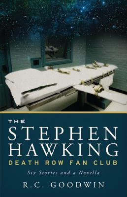 My interview with R.C. Goodwin, author of THE STEPHEN HAWKING DEATH ROW FAN CLUB.