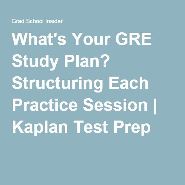 What's Your GRE Study Plan? Structuring Each Practice Session | Kaplan Test Prep
