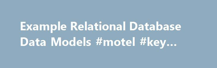 Example Relational Database Data Models #motel #key #west http://hotel.remmont.com/example-relational-database-data-models-motel-key-west/  #hotel room booking # The following data model is designed to hold information relating to a Hotel Room Booking System. For this scenario we need to define the following facts: These facts define the requirements which the Database must meet and should be agreed between the Database User and the Database Designer prior to physical […]