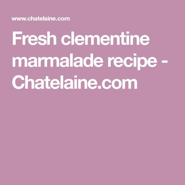 Fresh clementine marmalade recipe - Chatelaine.com