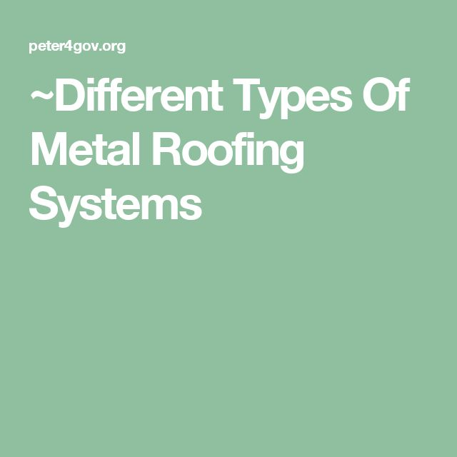 ~Different Types Of Metal Roofing Systems