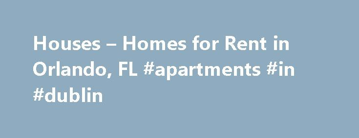 Houses – Homes for Rent in Orlando, FL #apartments #in #dublin http://renta.remmont.com/houses-homes-for-rent-in-orlando-fl-apartments-in-dublin/  #houses for rent in orlando # Map Find a Magical House for Rent in Orlando, FL Orlando is home to one of the most popular attractions on Earth, Walt Disney World. But don't forget about Sea World, Universal Studios, MGM Studios, Pleasure Island, Wet 'N' Wild and many other recreational venues near Orlando homes for rent. Orlando is one of the…