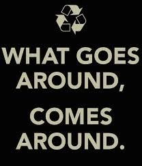 Image result for what goes around comes around images