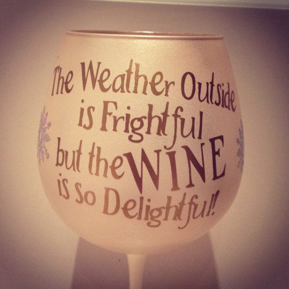 The Weather Outside is Frightful, but the WINE is so Delightful! CUTE!!!