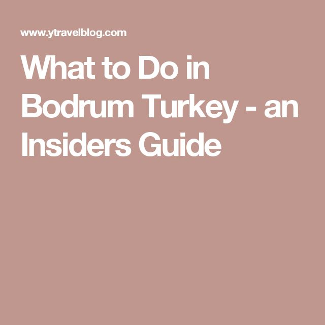 What to Do in Bodrum Turkey - an Insiders Guide