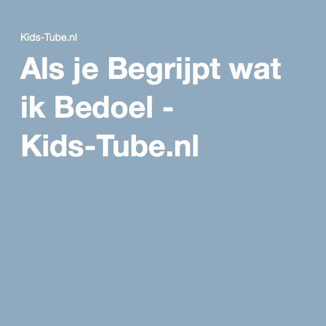 Als je Begrijpt wat ik Bedoel - Kids-Tube.nl