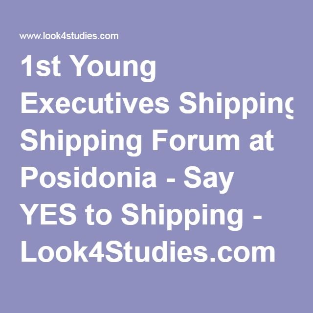 1st Young Executives Shipping Forum at Posidonia - Say YES to Shipping - Look4Studies.com