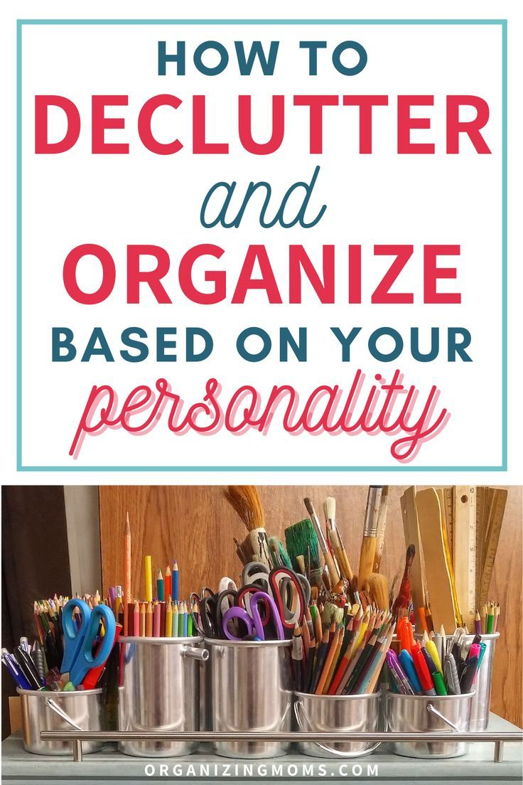 How To Declutter And Organize Based On Your Personality Organizing Moms In 2020 Organize Declutter Declutter Organization