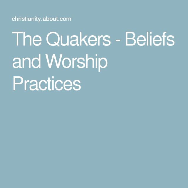 The Quakers - Beliefs and Worship Practices