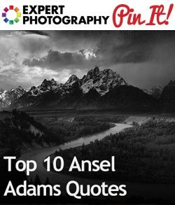 Top 10 Ansel Adams Quotes expert-photography-group-board
