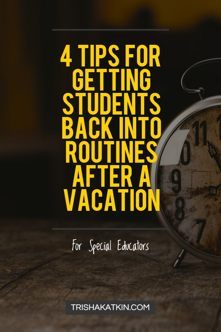 4 Tips for Getting Students Back Into Routines After a Vacation — Trisha Katkin For Special Education Teachers
