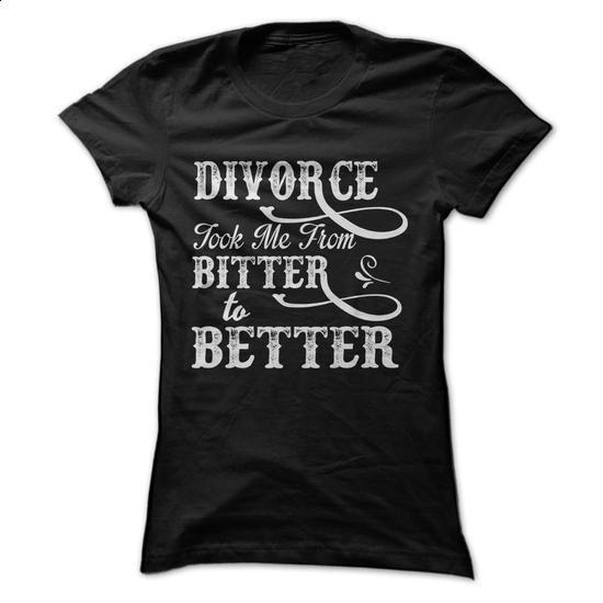 DIVORCE BITTER TO BETTER - #cheap t shirts #jean skirt. GET YOURS => https://www.sunfrog.com/Funny/DIVORCE-BITTER-TO-BETTER.html?60505