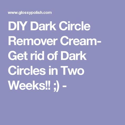 DIY Dark Circle Remover Cream- Get rid of Dark Circles in Two Weeks!! ;) -