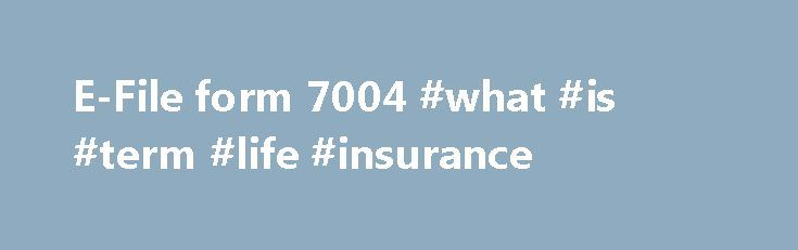 """E-File form 7004 #what #is #term #life #insurance http://incom.nef2.com/2017/05/03/e-file-form-7004-what-is-term-life-insurance/  #irs file free # E-File 7004 The IRS Form 7004 tax extension is titled """"Application for Automatic Extension of Time to File Certain Business Income Tax, Information, and Other Returns"""". For these returns, the requirements for a signature and an explanation of the need for an extension of time to file have been removed. When […]"""