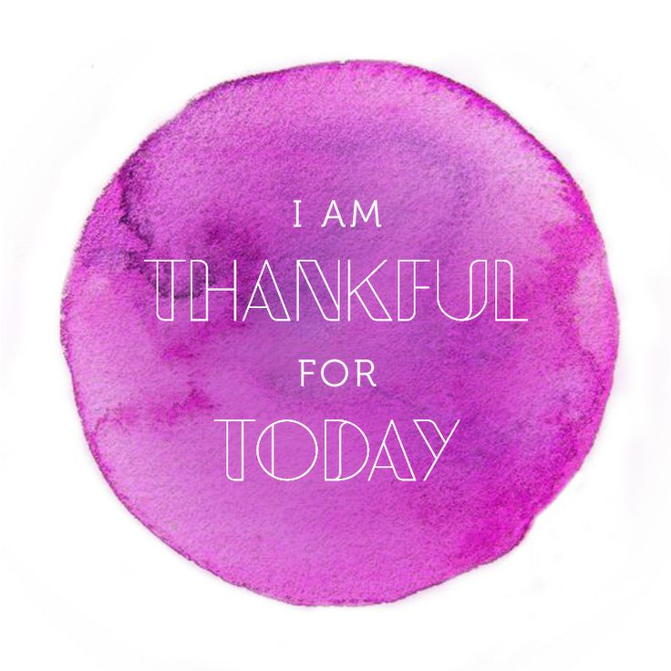 "I am thankful for today...so thankful for God""s love, provision, mercy, and many blessings."