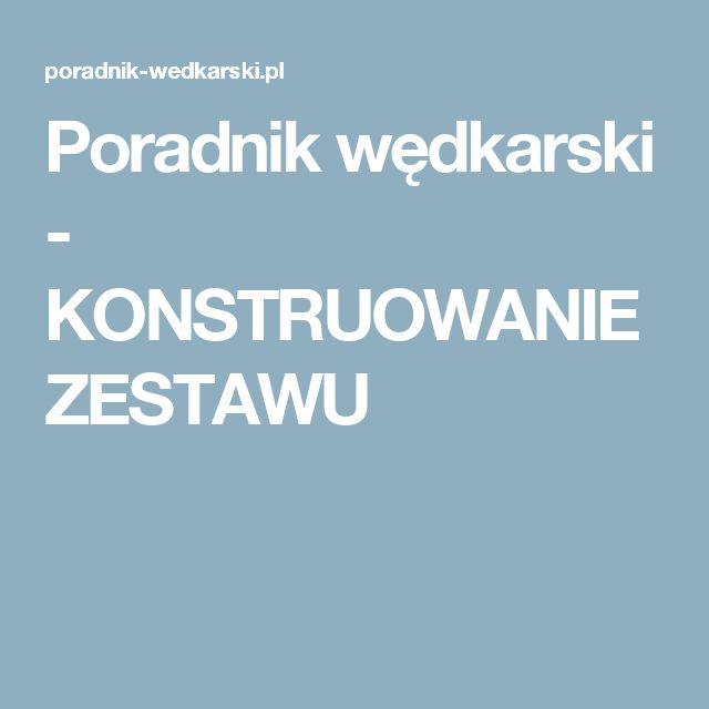 Poradnik wędkarski - KONSTRUOWANIE ZESTAWU