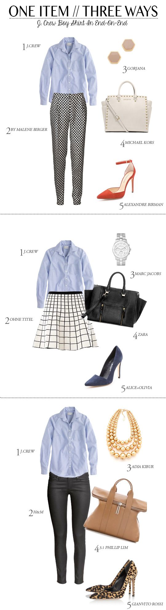 1 piece 3 looks: 1 piece 4 looks 1st Look: 1. J. Crew Boy Shirt // 2. By Malene Birger Pants // 3. Gorjana Earrings // 4. Michael Kors Selma Bag // 5. Alexandre Birman Shoes 2nd Look: 1. J. Crew Boy Shirt // 2. Ohne Titel Skirt // 3. Marc Jacobs Watch /