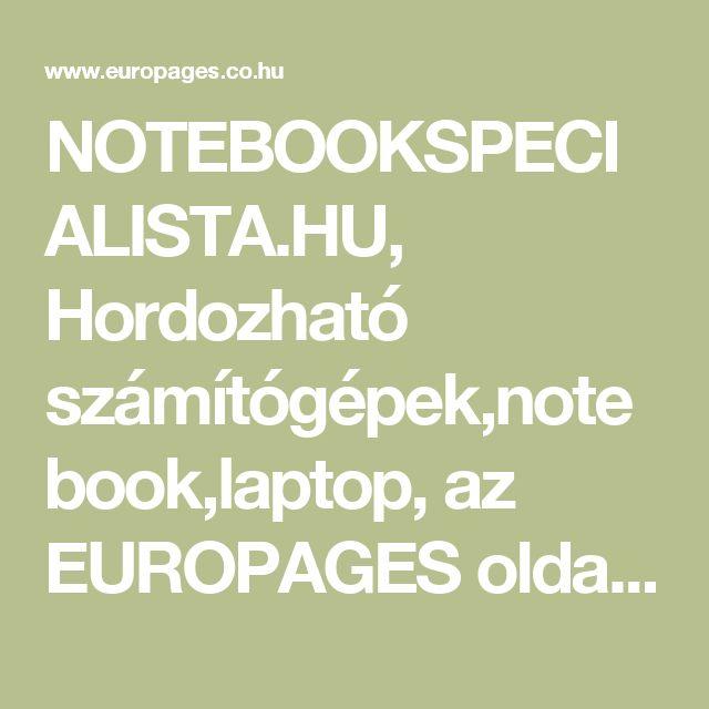 NOTEBOOKSPECIALISTA.HU, Hordozható számítógépek,notebook,laptop, az EUROPAGES oldalakon.