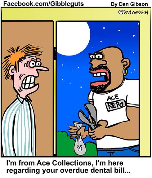 Dentaltown - Dentally Incorrect... I'm from Ace Collections, I'm here regarding your overdue dental bill...