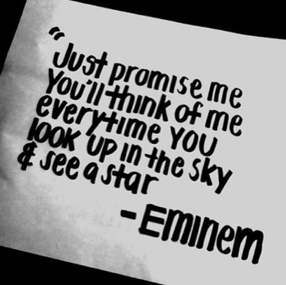 "#eminem ""just promise me you'll think of me every time you look up in the sky and see a star"""