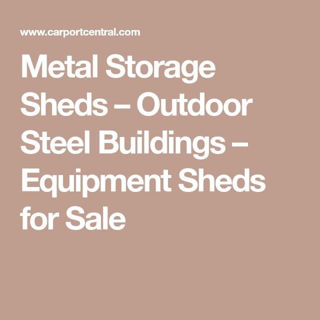 Metal Storage Sheds – Outdoor Steel Buildings – Equipment Sheds for Sale