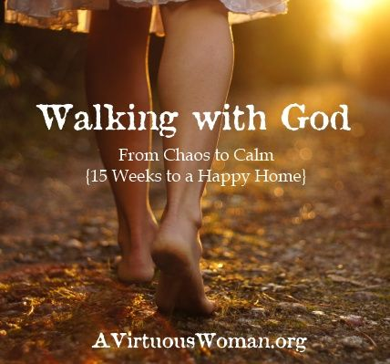 """Walking with God {From Chaos to Calm"""" 15 Weeks to a Happy Home} Podcast and Devotion 