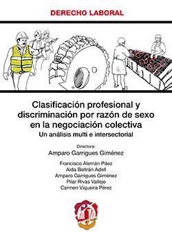 Clasificación profesional y discriminación por razón de sexo en la negociación colectiva : un análisis multi e intersectorial.    1ª ed.    Reus, 2017