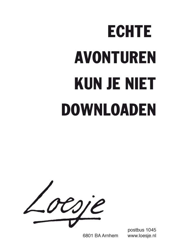 You cannot download real adventures.  So true... #Loesje