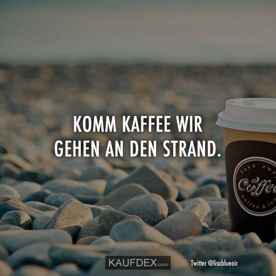 Komm Kaffee wir gehen an den Strand – hanna