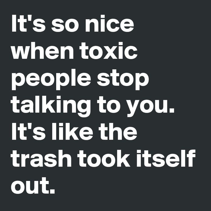 25 Common Misconceptions of a Narcissist Its so nice when toxic people stop talking to you. Its like the trash took itself out.