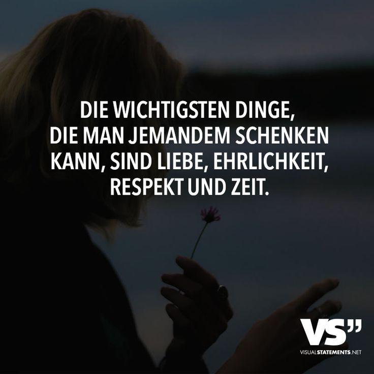 Die wichtigsten Dinge, die man jemandem schenken kann, sind Liebe, Ehrlichkeit, Respekt und Zeit.