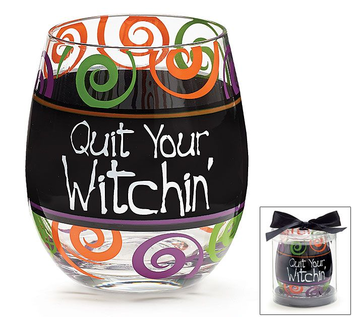 Quit Your Wichin' stemless glass for your wine and spooky spirits! #burtonandburton