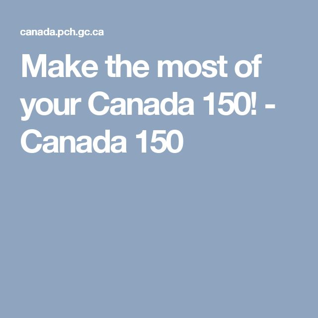 Make the most of your Canada 150! - Canada 150