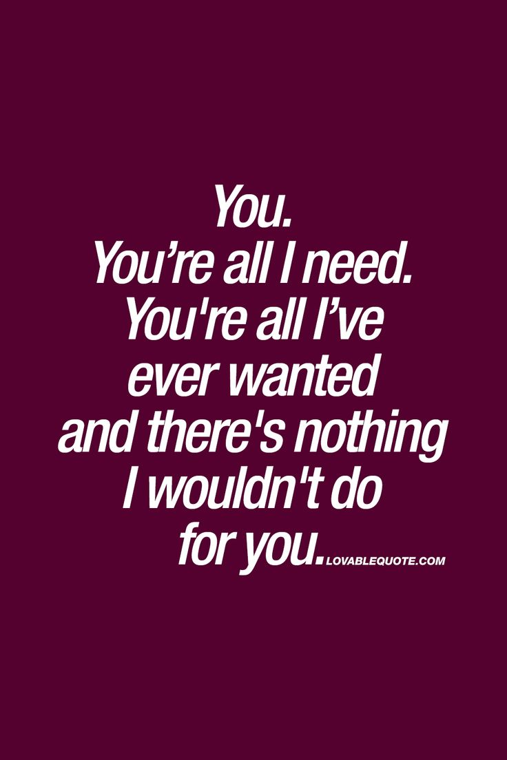 """""""You. You're all I need. You're all I've ever wanted and there's nothing I wouldn't do for you.""""   #love #happiness #you #quote"""