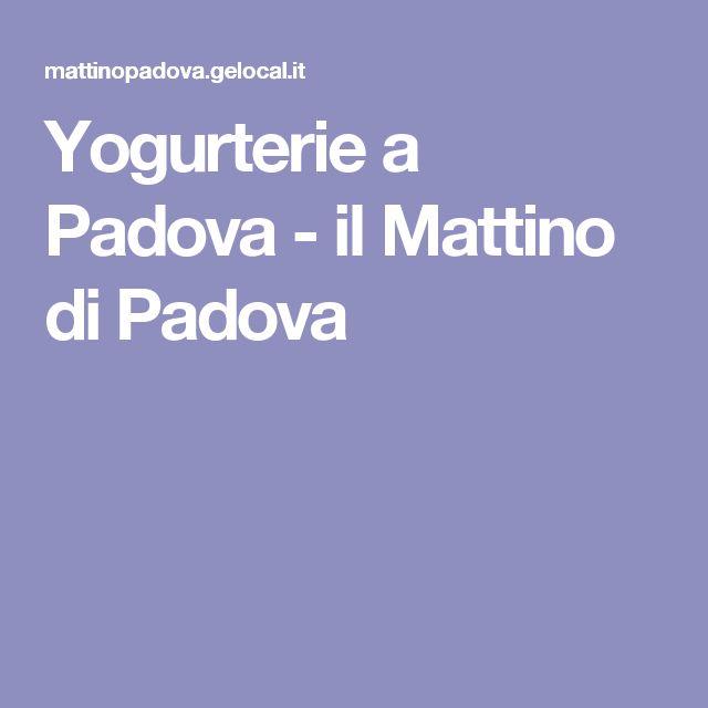 Yogurterie a Padova - il Mattino di Padova