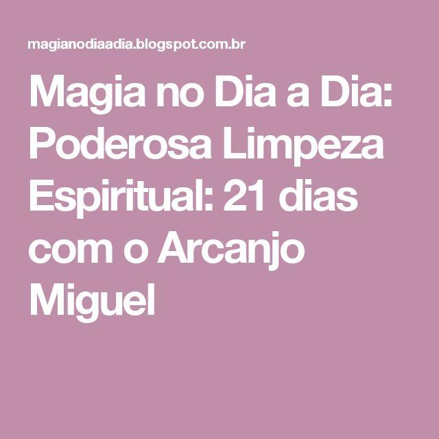Magia no Dia a Dia: Poderosa Limpeza Espiritual: 21 dias com o Arcanjo Miguel