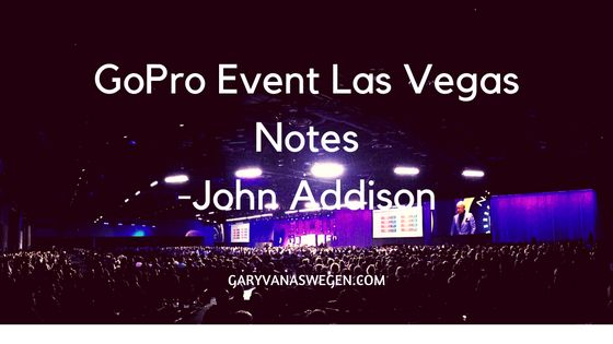 Notes from the GoPro Event is Las Vegas - John Addison