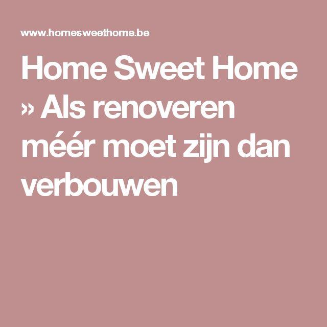 Home Sweet Home » Als renoveren méér moet zijn dan verbouwen