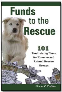 Funds to the Rescue: 101 Fundraising Ideas for Humane and Animal Rescue Groups