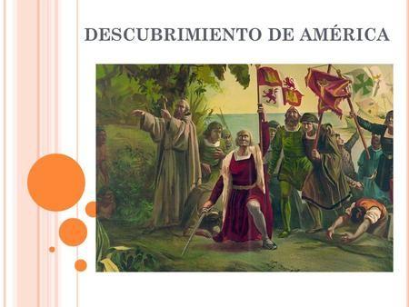 DESCUBRIMIENTO DE AMÉRICA. Cristóbal Colón, nació en Génova (aunque algunos autores se refieren a Colón como: catalán, castellano, francés, griego, etc.