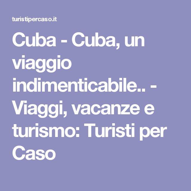 Cuba - Cuba, un viaggio indimenticabile.. -  Viaggi, vacanze e turismo: Turisti per Caso